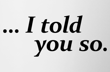 """""""I told you so,"""" Considering the time perspective that you hold…"""