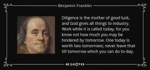 Benjamin Franklin diligence is the mother of good luck